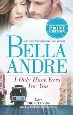 NEW I ONLY HAVE EYES FOR YOU BY BELLA ANDRE THE SULLIVANS PAPERBACK ROMANCE