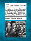 A Treatise on the Law of Executors and Administrators: With Notes, and References to the Decisions of the Courts of This Country, by Francis J. Troubat. Volume 2 of 2 by Edward Vaughan Williams (Paperback / softback, 2010)