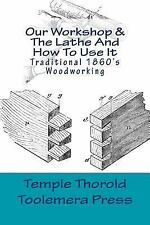 Our Workshop 1866 and the Lathe and How to Use It 1867 : The Books of Temple...