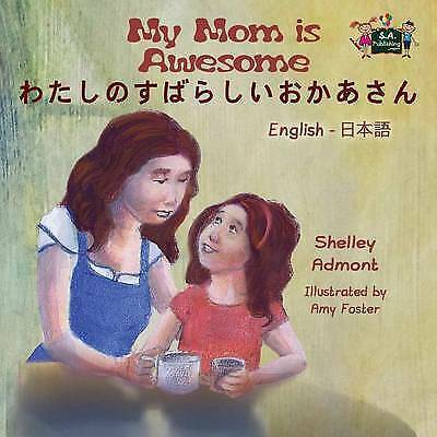 My Mom Is Awesome: English Japanese Bilingual Edition by Shelley Admont, S a...