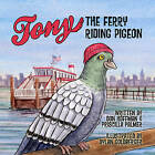 Tony the Ferry Riding Pigeon by Priscilla Palmer, Don Hoffman (Paperback, 2016)