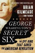 George Washington's Secret Six : American Revolution Spy Ring, Brian Kilmeade