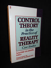 Control Theory in the Practice of Reality Therapy : Case Studies - Naomi Glasser