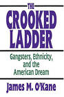 The Crooked Ladder: Gangsters, Ethnicity and the American Dream by James M. O'Kane (Paperback, 2002)
