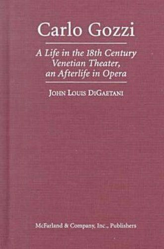 Carlo Gozzi: A Life in the 18th Century Venetian Theater, an Afterlife in Opera