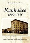 Kankakee 1900-1916 by Norman S Stevens, Kankakee County Historical Society (Paperback / softback, 2006)
