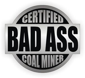 Certified Bad Ass Coal Miner Hard Hat Sticker | Welding Motorcycle Helmet Decal