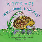 Hurry Home, Hedgehog!: A Bilingual Book of Sounds Board Book by Yang Belle (Board book, 2015)