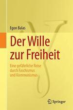 Der Wille Zur Freiheit : Eine Gefährliche Reise Durch Faschismus und...