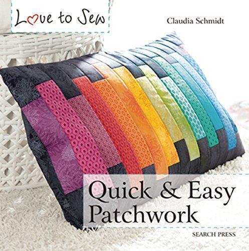 Quick And Easy Patchwork (Love Alla Cucire) Di Claudia Schmidt,Nuovo Libro