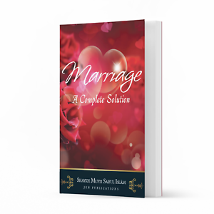Marriage - a Complete Solution by Shaykh Mufti Saiful Islam