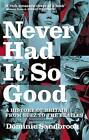 Never Had it So Good: A History of Britain from Suez to the Beatles by Dominic Sandbrook (Paperback, 2006)