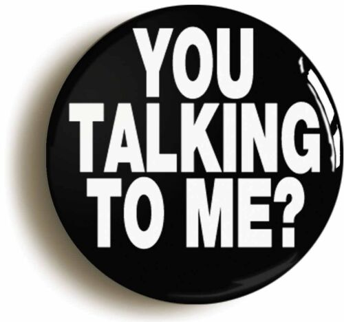 Size is 1inch//25mm diameter YOU TALKING TO ME FUNNY BADGE BUTTON PIN