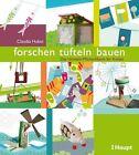 Forschen, tüfteln, bauen von Claudia Huboi (2012, Taschenbuch)