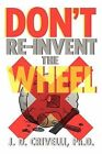 Don't Re-Invent the Wheel!: Conversations with Girls and Boys, Men and Women by J D Ph D Crivelli (Paperback / softback, 2011)