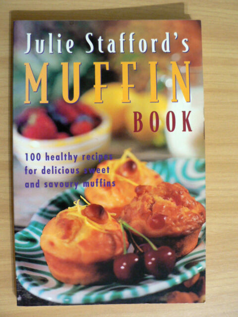JULIE STAFFORD'S MUFFIN BOOK - 100 HEALTHY RECIPES (Paperback 1995)