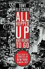 All Hopped Up and Ready to Go: Music from the Streets of New York 1927 - 1977 by Tony Fletcher (Paperback, 2010)