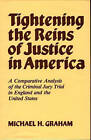 Tightening the Reins of Justice in America: A Comparative Analysis of the Criminal Jury Trial in England and the United States by Lisa E. Graham, Laura J. Graham, Lee J. Graham, Michael H. Graham (Hardback, 1983)