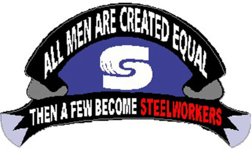 then a few become steelworkers All men are created equal CSW-2