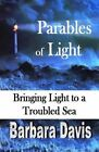 Parables of Light: Bringing Light to a Troubled Sea by Barbara Davis (Paperback / softback, 2013)