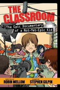 The-Classroom-the-Epic-Documentary-of-a-Not-Yet-Epic-Kid-by-Robin-Mellom-Used