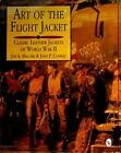 Art of the Flight Jacket : Classic Leather Jackets of World War II by Jon A. Maguire and John P. Conway (1997, Hardcover)