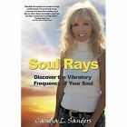 Soul Rays: Discover the Vibratory Frequency of Your Soul by Candia L Sanders (Paperback / softback, 2013)