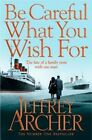 Be Careful What You Wish for by Jeffrey Archer 9781447270317 Paperback 2014