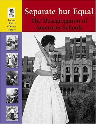 Lucent Library of Black History: Separate but Equal : The Desegregation of  America's Schools by Anne Wallace Sharp (2006, Hardcover)