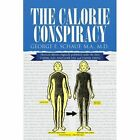 The Calorie Conspiracy 9781450019040 by George E Schauf Paperback