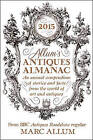 Allum's Antiques Almanac 2015: An Annual Compendium of Stories and Facts from the World of Art and Antiques: 2015 by Marc Allum (Hardback, 2014)