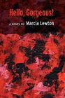 Hello, Gorgeous! by Marcia Lewton (Paperback, 2006)