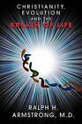 Christianity, Evolution and the Breath of Life by Ralph H Armstrong M D (Paperback / softback, 2013)