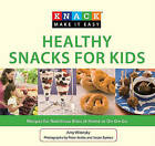 Knack Healthy Snacks for Kids: Recipes for Nutritious Bites at Home or on the Go by Amy Wilensky (Paperback, 2010)