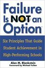 Failure Is Not an Option : Six Principles That Guide Student Achievement in High-Performing Schools by Alan M. Blankstein (2004, Paperback)