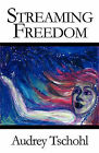 Streaming Freedom by Audrey Tschohl (Paperback / softback, 2010)