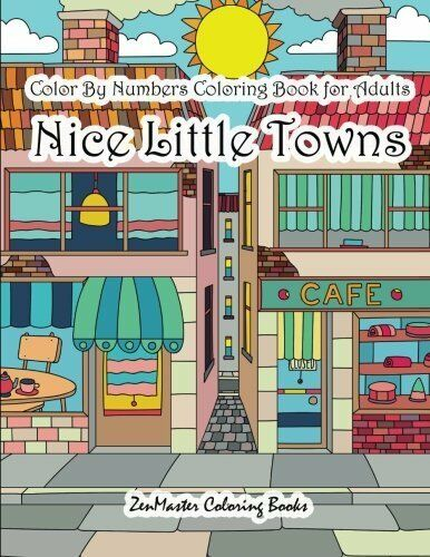 Color By Numbers Coloring Book for Adults Nice Little Town: Adult Color By Numbe