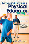 Survive and Thrive as a Physical Educator: Strategies for the First Year and Beyond by Alisa James, Alisa R James (Paperback, 2012)