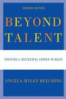 Beyond Talent: Creating A Successful Career In Music By Angela Myles Beeching, (