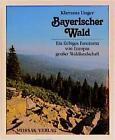 Bayerischer Wald von Klemens Unger (1991, Gebundene Ausgabe)
