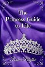 The Princess Guide to Life by Rosie Blythe (Paperback, 2015)