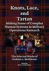 Knots, Lace and Tartan: Making Sense of Complex Human Systems in Military Operations Research - The Selected Works of Graham L. Mathieson by Graham L Mathieson (Hardback, 2009)