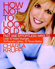 How Not To Look Old by Charla Krupp (Hardback, 2008)