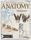 How to Draw and Paint Anatomy: Creating Life-Like Humans and Realistic Animals by Editors at Future Publishing (Paperback, 2012)