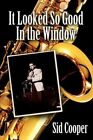 It Looked so Good in The Window 9780595521401 by Sid Cooper Paperback