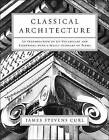 Classical Architecture: An Introduction to Its Vocabulary and Essentials with a Select Glossary of Terms by James Stevens Curl (Paperback)