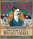 Hoop Genius: How a Desperate Teacher and a Rowdy Gym Class Invented Basketball by John Coy (Hardback, 2013)