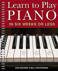 Learn to Play the Piano in Six Weeks or Less by Dan Delaney, Bill Chotkowski (Spiral bound, 2009)