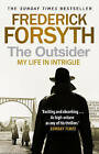 The Outsider: My Life in Intrigue by Frederick Forsyth (Paperback, 2016)