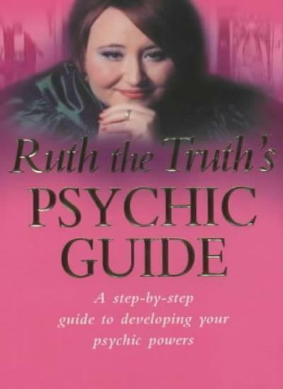 Ruth the Truth's Psychic Guide: A Step-by-step Guide to Developing You Psychic